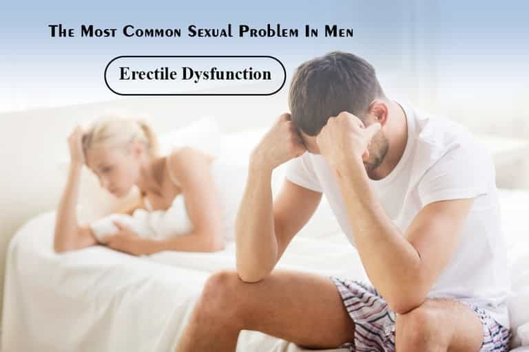 The most common sexual problem in men Erectile Dysfunction